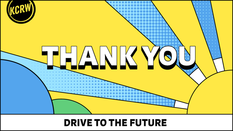 Thank you for making KCRW a meaningful priority in your life