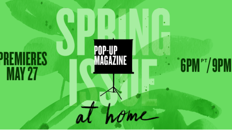 KCRW is proud to present Pop-Up Magazine, the acclaimed live magazine's first-ever online show — the    Spring Issue: At Home on Wednesday, May 27 at 6:00 p.m. PST .
