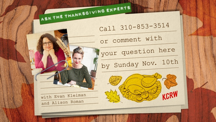 Evan Kleiman and Alison Roman (New York Times, Bon Appetit) are answering all your questions about the imminent Thanksgiving feast. Want tips and tricks for the big meal?