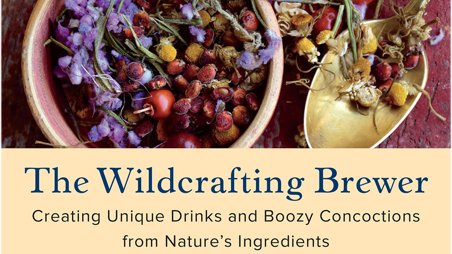 """""""The Wildcrafting Brewer: Creating Unique Drinks and Boozy Concoctions from Nature's Ingredients"""" by Pascal Baudar."""