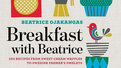 """""""Breakfast with Beatrice: 250 Recipes from Sweet Cream Waffles to Swedish Farmer's Omelets"""" by Beatrice Ojakangas."""