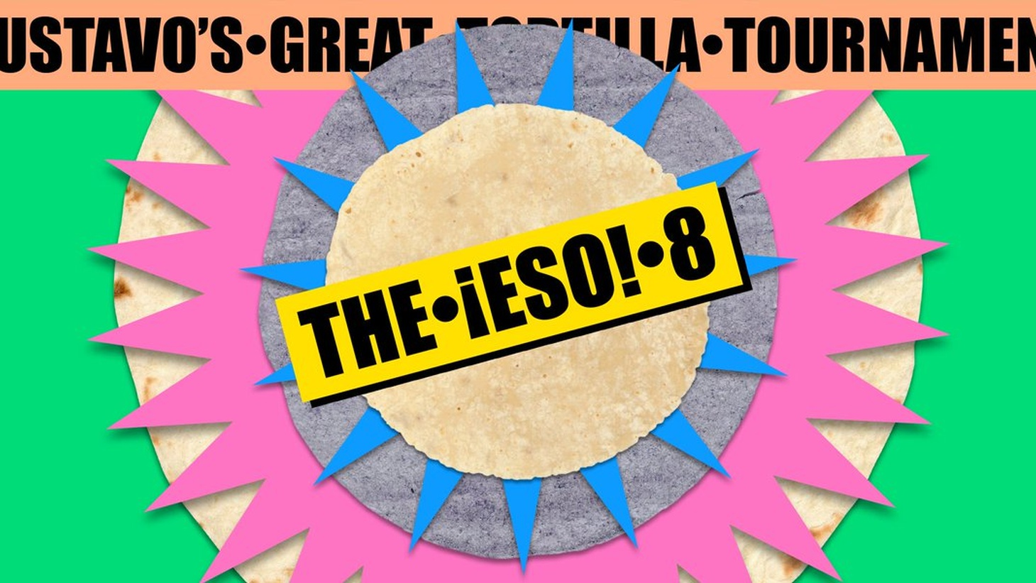 Gustavo's Great Tortilla Tournament: the ¡Eso 8!