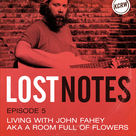 Living with John Fahey aka A Room Full of Flowers