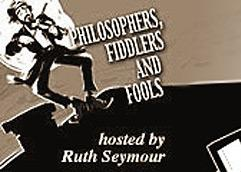 PHILOSOPHERS,<br>FIDDLERS<br>&<br>FOOLS