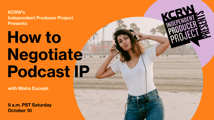 KCRW's Independent Producer Project and Misha Euceph , founder and CEO of Dustlight Productions, hosted a discussion about podcasting and intellectual property Saturday, October 10.