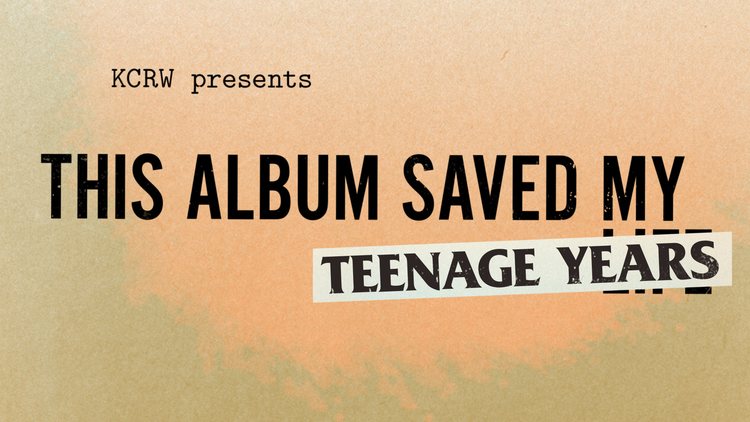 Join the KCRW DJs as they compare notes on the albums that got them through their teenage years. What was yours?
