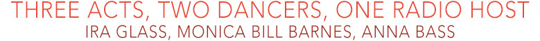 Three Acts, Two Dancers, One Radio Host    Ira Glass, Monica Bill Barnes, Anna Bass