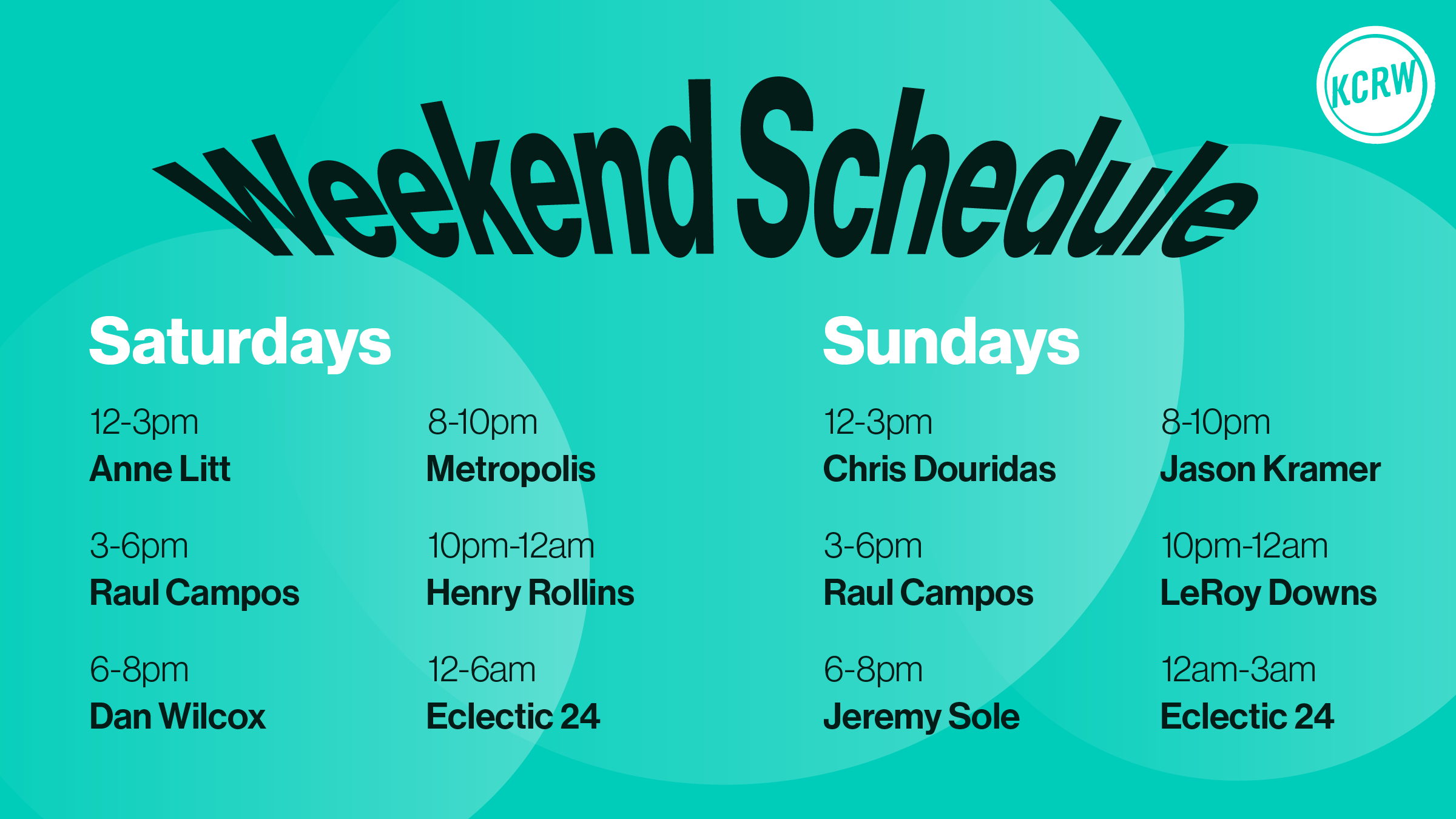 Weekend Schedule  Mon-Fri, Feb 22-26 8-11pmTravis  Saturday, Feb 27 12-3pmAaron 3-6pmChris 6-8pmKramer 8-10pmMetropolis 10-midRollins  Sunday, Feb 28 12-3pmAaron 3-6pmChris 6-8pmKramer 8-10pmJose 10-midMoses  Mon-Fri, Mar 1-5 8-11pmTravis  Saturday, Mar 6 12-3pmAaron 3-6pmChris 6-8pmKramer 8-10pmMetropolis 10-midRollins  Sunday, Mar 7 12-3pmAaron 3-6pmChris 6-8pmKramer 8-10pmJose 10-midMoses  Mon-Fri, Mar 8-12 8-11pmGarth Saturday, Mar 13 12-3pmRaul 3-6pmAnne 6-8pmDan 8-10pmMetropolis 10-midRollins Sunday, Mar 14 12-3pmRaul 3-6pmAnne 6-8pmDan 8-10pmJ Sole 10-midE24