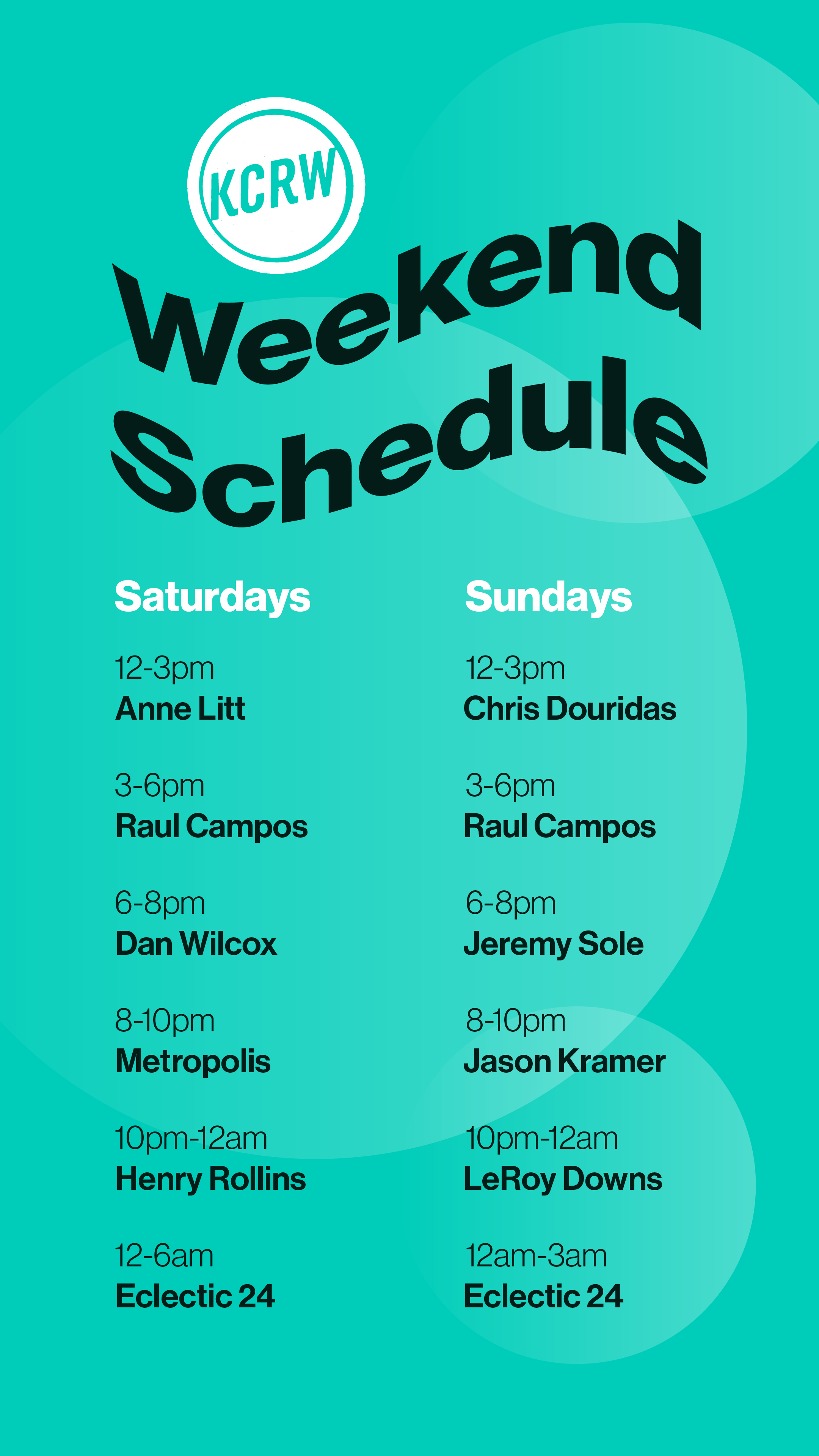 Weekend Schedule  Saturday, March 07 12-3pmRaul Campos 3-6pmAnne Litt 6-8pmDan Wilcox 8-10pmMetropolis 10-midHenry Rollins  Sunday, March 21 12-3pmRaul Campos 3-6pmAnne Litt 6-8pmDan Wilcox 8-10pmJeremy Sole 10-midLeRoy Downs mid-3amEclectic 24