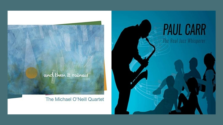 New albums by saxophonists Paul Carr and Michael O'Neill feature great players committed to sonic beauty and upholding great jazz traditions.