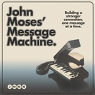John Moses' Message Machine - Episode 2