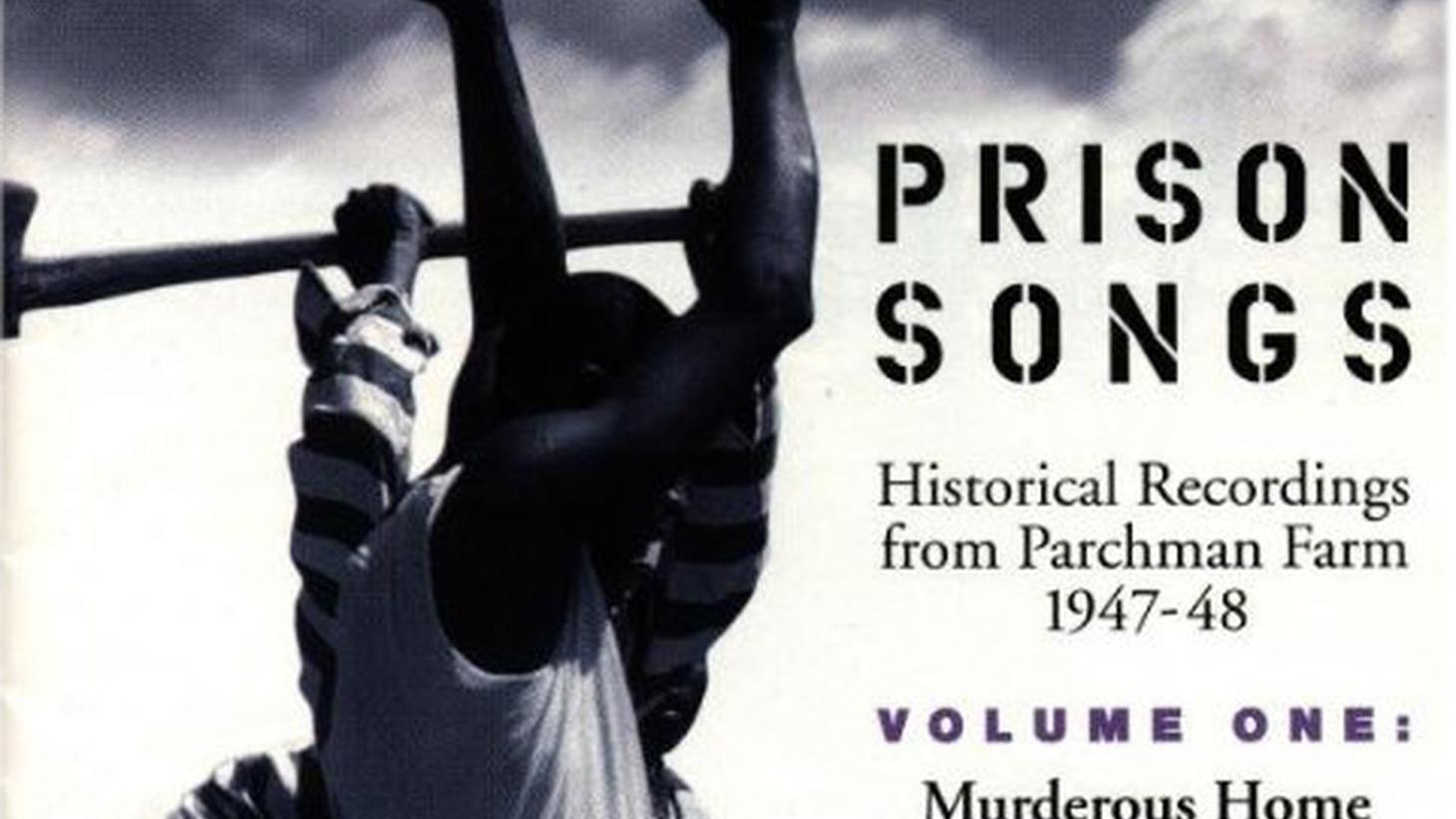 Historical prison songs recorded in the 1940s and 50's from the Louisiana State Prison at Angola, Louisiana, Parchman Farm, Mississippi, a recent collection of songs from the Zomba Maximum Security Prison in Malawi, SW Africa, and gypsy flamenco from the prisons of Spain.