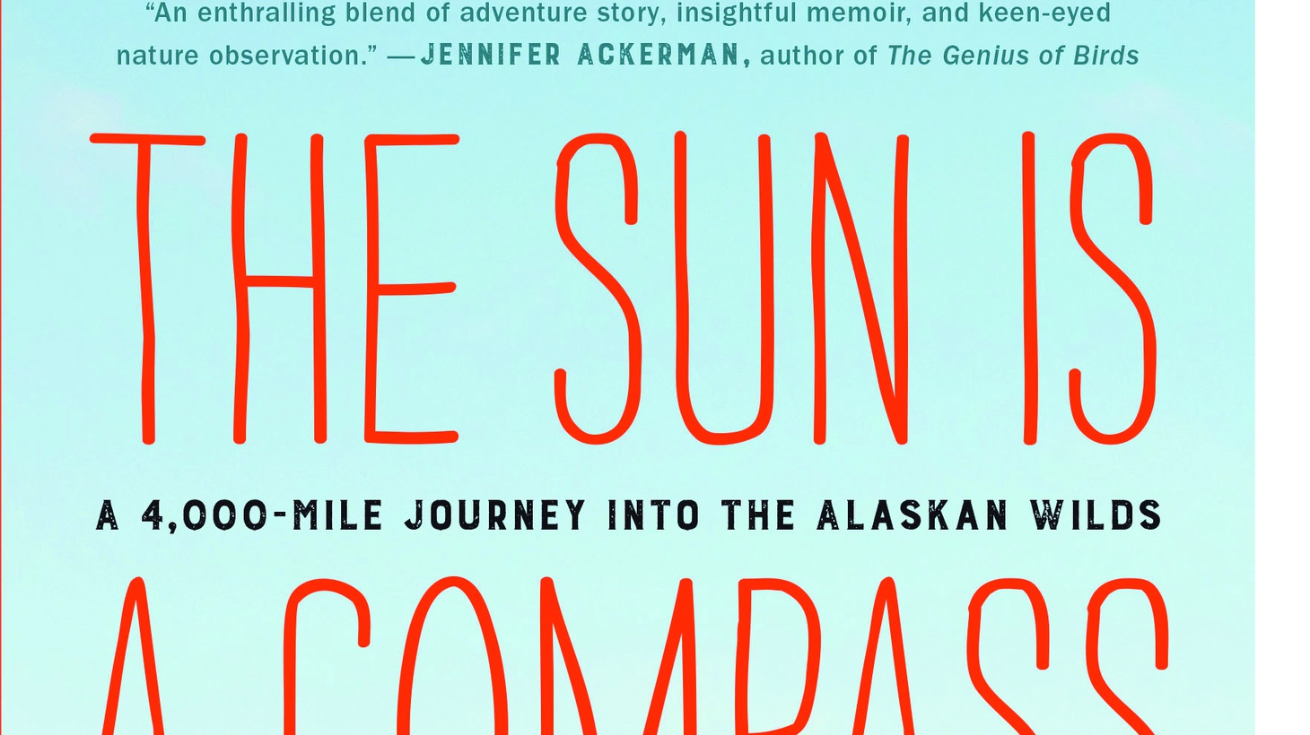"The front cover of ""The Sun Is a Compass: A 4000-Mile Journey Into The Alaskan Wilds"" by Caroline Van Hemert."