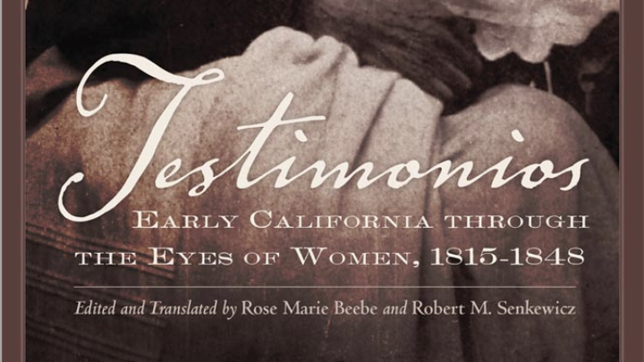 In Testimonios: Early California Through the Eyes of Women, authors Rose Marie Beebe and Robert Senkewicz transcribed, translated and edited 13 firsthand accounts from women growing up…