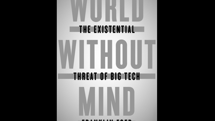 In  World without Mind: The Existential Threat of Big Tech , Franklin Foer makes the case that for far too long we've marveled at the products of Silicon Valley without seeing the…