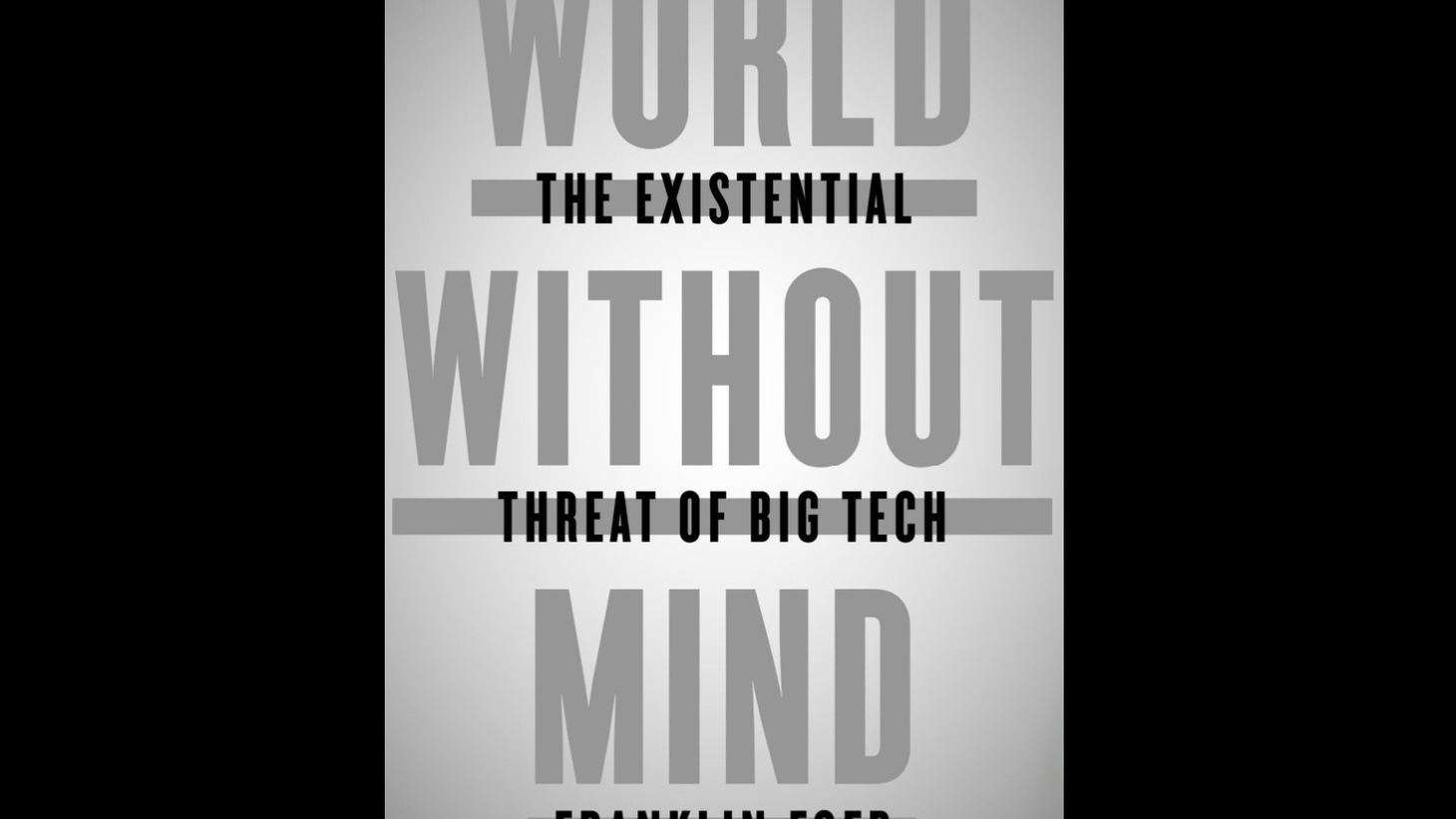 In  World without Mind: The Existential Threat of Big Tech , Franklin Foer makes the case that for far too long we've marveled at the products of Silicon Valley without seeing the existential threat they pose as monopolies -- because they are not like other monopolies.