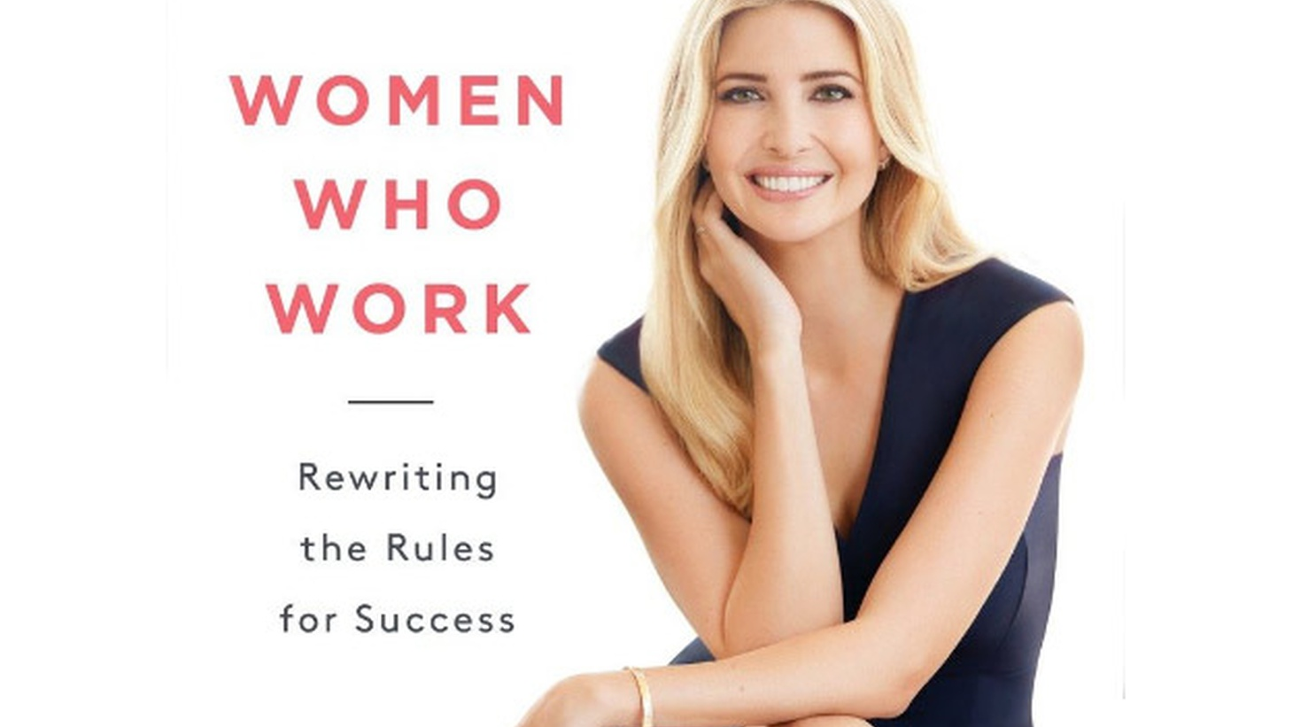"""Ivanka Trump's new book,  Women Who Work , might or might not become a best-seller. If it does, it won't be due to positive reviews. It's been called """"a useless pile of fluff,"""" and a """"grab bag of generic work-life advice for upper-middle-class women."""
