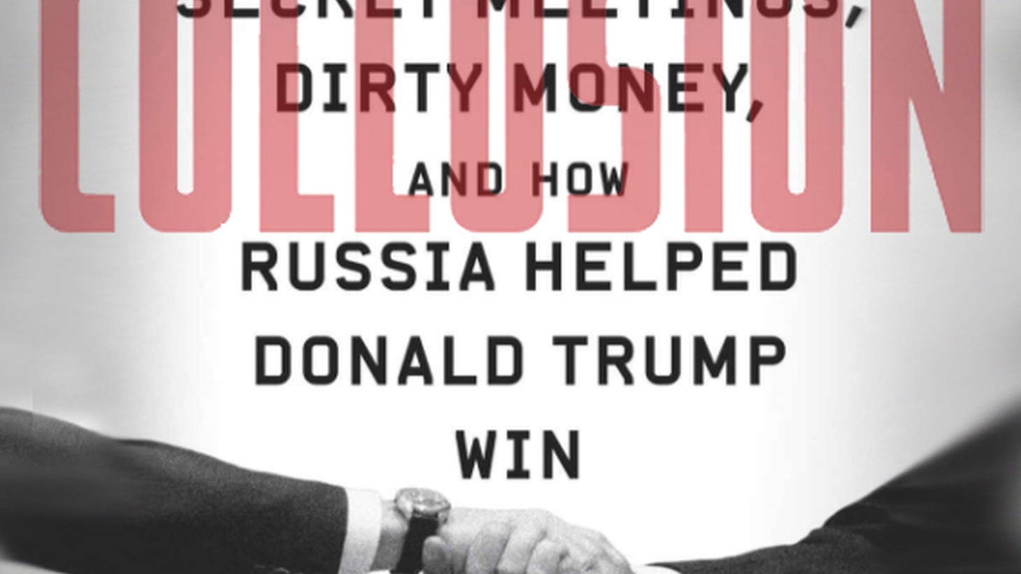 In his new book Collusionformer Moscow bureau-chief for the Guardian, Luke Harding, lays to waste any doubt that the Kremlin aided Donald J. Trump to become President of the United States.