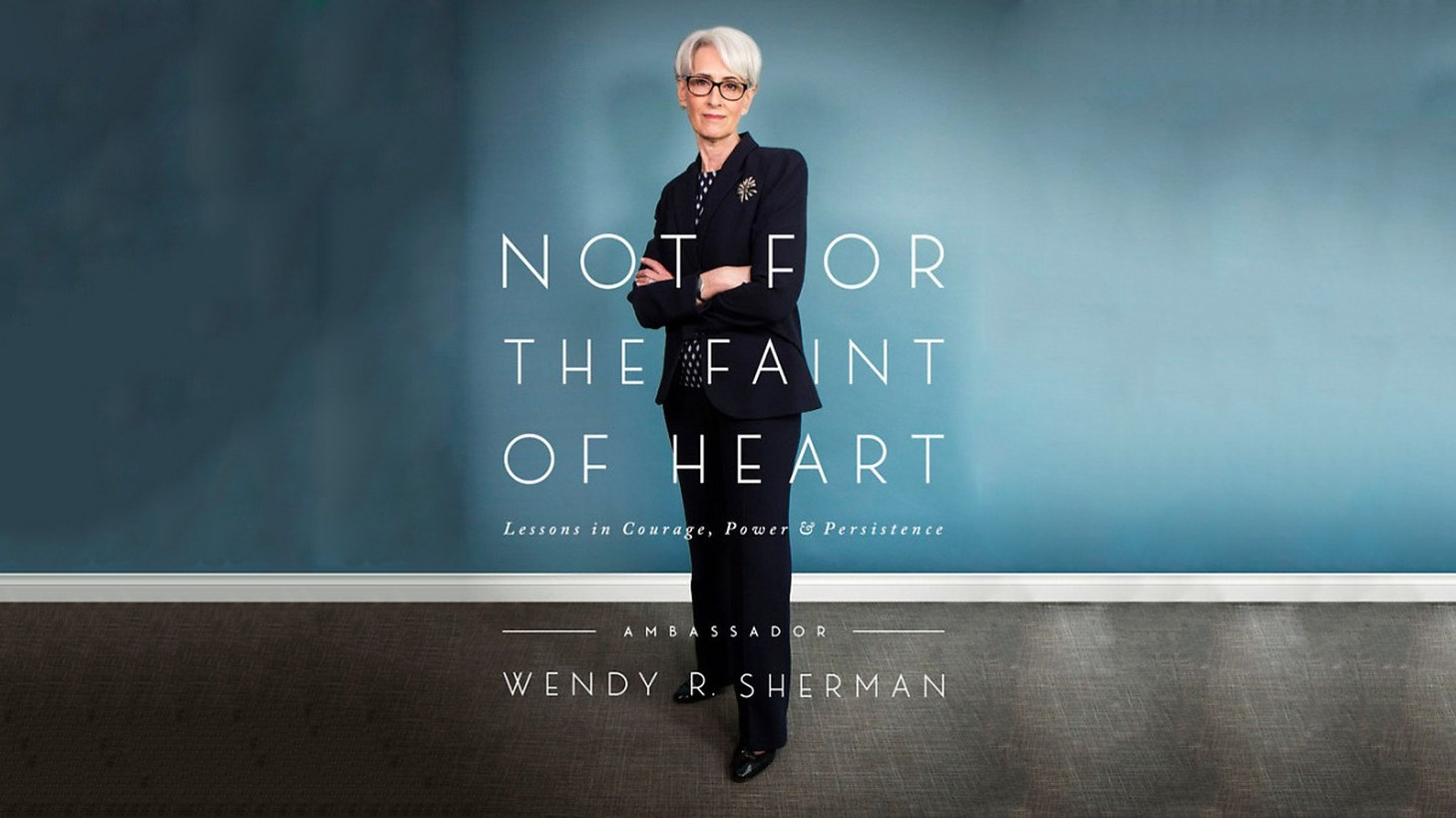 """Not for the Faint of Heart; Lessons in Courage, Power and Persistence."" By Wendy Sherman"