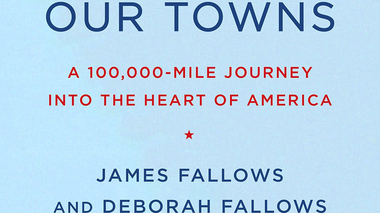 """Dodge City, Kansas and Erie, Pennsylvania may have something in common. That's just one surprise in """"Our Towns,"""" a new book by James and Deborah Fallows."""